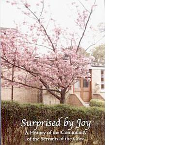 SURPRISED BY JOY: a History of the Community of the Servants of the Cross
